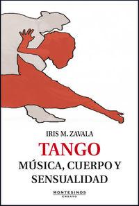 Tango - Musica, Cuerpo Y Sensualidad - Iris M. Zavala