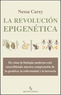 REVOLUCION EPIGENETICA, LA - DE COMO LA BIOLOGIA MODERNA ESTA REESCRIBIENDO NUESTRA COMPRENSION DE LA GENETICA, LA ENFERMEDAD Y LA HERENCIA