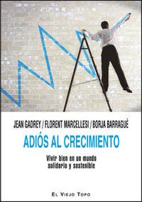 adios al crecimiento - vivir bien en un mundo solidario y sostenible - Jean Gadrey / Florent Marcellesi / Borja Barrague