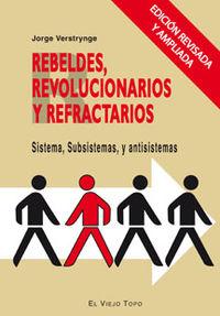 Rebeldes, Revolucionarios Y Refractarios - Sistema, Subsistemas Y Antisistemas - Jorge Verstrynge