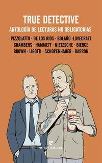 True Detective - Antologia De Lecturas No Obligatorias - Ivan De Los Rios Gutierrez / Nic Pizzolatto