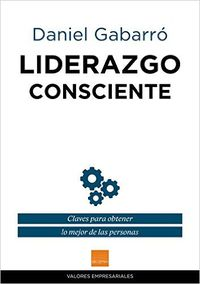 liderazgo consciente - Daniel Gabarro