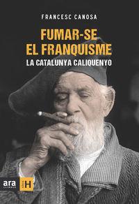 FUMAR-SE EL FRANQUISME - LA CATALUNYA CALIQUENYO