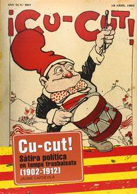CU-CUT! 1902-1912 - SATIRA POLITICA EN TEMPS TRASBALSATS