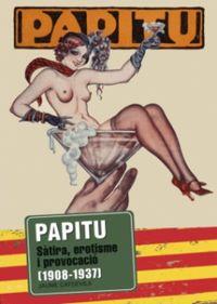 PAPITU - SATIRA, EROTISME I - PROVOCACIO (1908-1937)