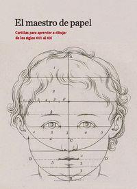 MAESTRO DEL PAPEL, EL - CARTILLAS PARA APRENDER A DIBUJAR DE LOS SIGLOS XVII AL XIX
