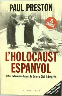 L'HOLOCAUST ESPANYOL - ODI I EXTERMINI DURANT LA GUERRA CIVIL I DESPRES