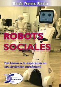 Robots Sociales - Del Temor A La Esperanza En Los Sirvientes Mecanicos - Tomas Perales Benito