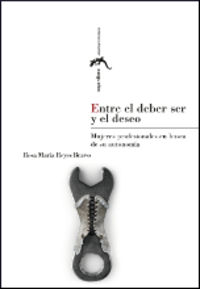 Entre El Deber Y El Deseo - Rosa Maria Reyes Bravo