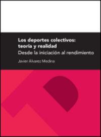 Deportes Colectivos, Los - Teoria Y Realidad - Desde La Iniciacion Al Rendimiento - Javier Alvarez Medina