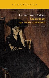 Un asesinato que todos cometemos - Heimito Von Doderer