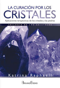 Curacion Por Los Cristales, La - Aplicaciones Terapeuticas De Los Cristales Y Las Piedras - Katrina Raphaell