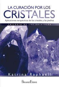 CURACION POR LOS CRISTALES, LA - APLICACIONES TERAPEUTICAS DE LOS CRISTALES Y LAS PIEDRAS