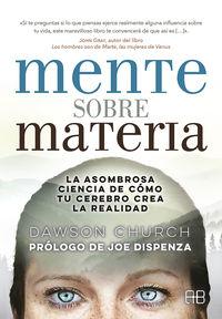MENTE SOBRE MATERIA - LA ASOMBROSA CIENCIA DE COMO TU CEREBRO CREA LA REALIDAD