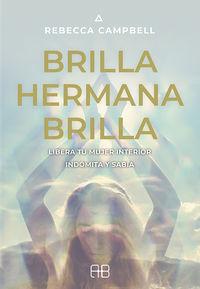 BRILLA, HERMANA, BRILLA - LIBERA TU MUJER INTERIOR INDOMITA Y SABIA