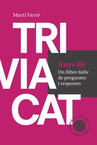 TRIVIACAT ANYS 80 - UN LLIBRE LUDIC DE PREGUNTES I RESPOSTES