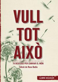 VULL TOT AIXO - 79 DESITJOS PER CANVIAR EL MON