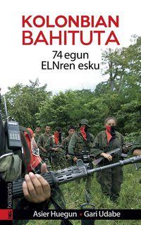 KOLONBIAN BAHITUTA - 74 EGUN ELN-REN ESKU