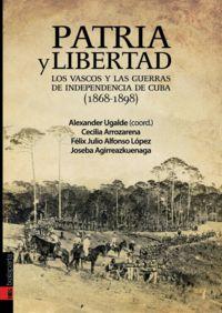 Patria Y Libertad -los Vascos Y Las Guerras De Independencia De Cuba - Alexander  Ugalde (coord. )
