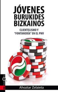 Jovenes Burukides Bizkainos - Clientelismo Y Fontaneria En El Pnv - Ahoztar Zelaieta Zamakona