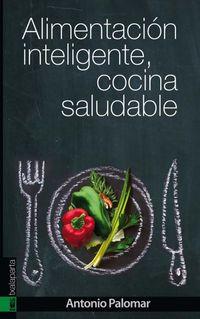 Alimentacion Inteligente, Cocina Saludable - Antonio Palomar Garcia
