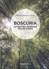 BOSCURIA - LA NATURA PERDUDA DE LES COSES