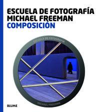 COMPOSICION - ESCUELA DE FOTOGRAFIA MICHAEL FREEMAN