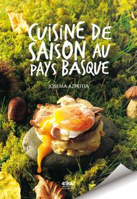 Cuisine De Saison Au Pays Basque - Josema Azpeitia Salvador