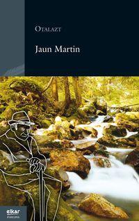 Jaun Martin - Peio Jorajuria / (OTALAZT)