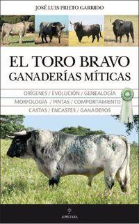 Toro Bravo, El - Ganaderias Miticas - Jose Luis Prieto Garrido