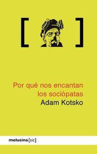 por que nos encantan los sociopatas - Adam Kotsko
