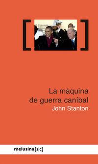 La maquina de guerra canibal - John Stanton
