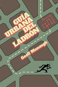 Guia Urbana Del Ladron - Geoff Manaugh