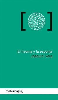 El rizoma y la esponja - Joaquin Ivars