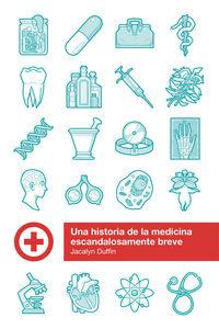HISTORIA DE LA MEDICINA ESCANDALOSAMENTE BREVE, UNA