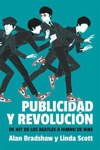 Publicidad Y Revolucion - De Hit De Los Beatles A Himno De Nike - Alan Bradshaw / Linda Scott