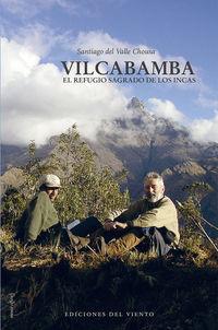 Vilcabamba - El Refugio Sagrado De Los Incas - Santiago Del Valle Chousa