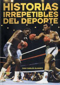 Historias Irrepetibles Del Deporte - Juan Carlos Alvarez