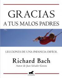 Gracias A Tus Malos Padres - Richard Bach