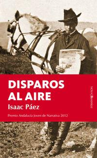 Disparos Al Aire (2012 Premio Andalucia Joven De Narrativa) - Isaac Paez Catalan