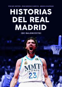 Historias Del Real Madrid De Baloncesto - Oscar Anton Anton / Brais Iglesias Castro / Macarena Garcia Berrio