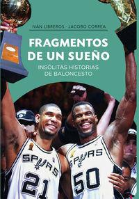 Fragmentos De Un Sueño - Insolitas Historias De Baloncesto - Ivan Libreros Fernandez / Jacobo Correa Plasencia