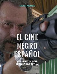CINE NEGRO ESPAÑOL, EL - DEL SPANISH NOIR AL POLICIACO ACTUAL