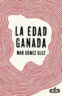 La edad ganada - Mar Gomez Glez