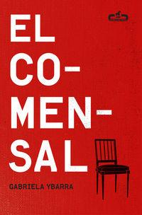 Comensal, El (premio Euskadi Literatura 2016) - Gabriela Ybarra