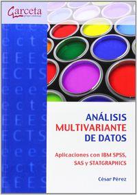 ANALISIS MULTIVARIANTE DE DATOS - APLICACIONES CON IBM SPSS, SAS Y STATGRAPHICS
