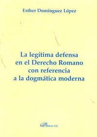 LEGITIMA DEFENSA EN EL DERECHO ROMANO CON REFERENCIA DOGMATICA