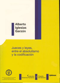 Jueces Y Leyes, Entre El Absolutismo Y La Codificacion - Alberto Iglesias Garzon