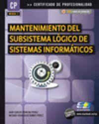Mantenimiento Del Subsistema Logico De Sistemas Informaticos - Juan Carlos Moreno Perez / Arturo F. Ramos Perez