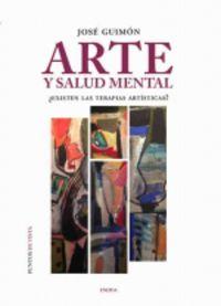 Arte Y Salud Mental - ¿existen Las Terapias Artisticas? - Jose Guimon